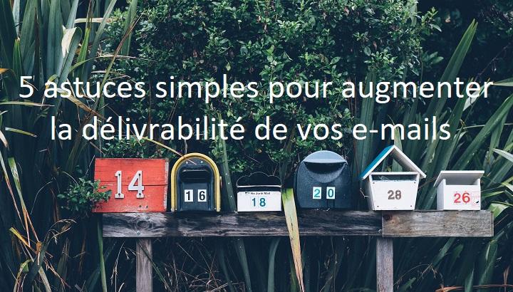 Comment augmenter la délivrabilité de vos emails, 5 conseils